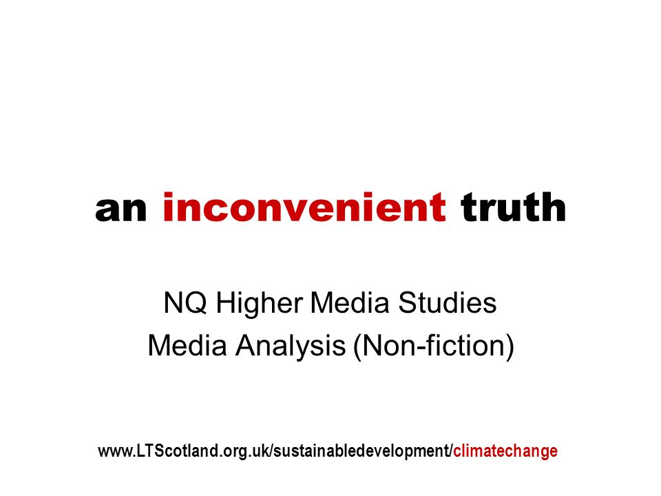 an inconvenient truth NQ Higher Media Studies Media Analysis (Non-fiction) www.LTScotland.org.uk/sustainabledevelopment/climatechange