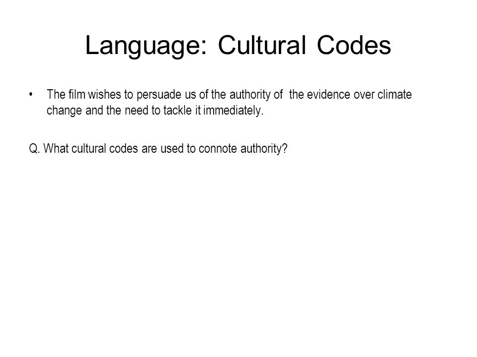 Language: Cultural Codes The film wishes to persuade us of the authority of the evidence over climate change and the need to tackle it immediately. Q.