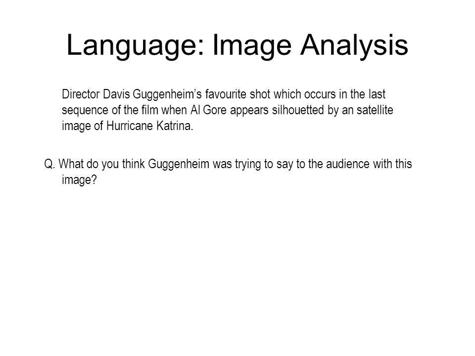 Language: Image Analysis Director Davis Guggenheims favourite shot which occurs in the last sequence of the film when Al Gore appears silhouetted by a