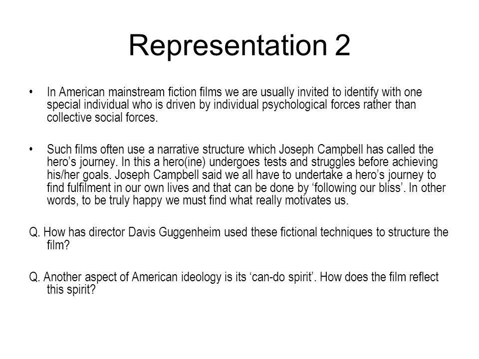 Representation 2 In American mainstream fiction films we are usually invited to identify with one special individual who is driven by individual psych
