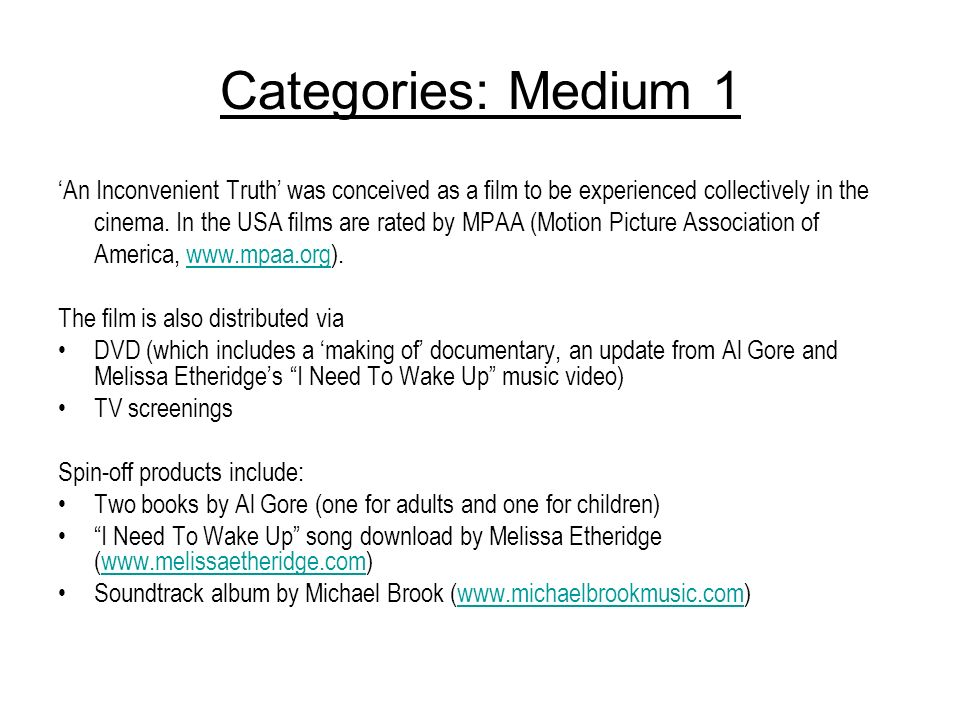 Categories: Medium 1 An Inconvenient Truth was conceived as a film to be experienced collectively in the cinema. In the USA films are rated by MPAA (M
