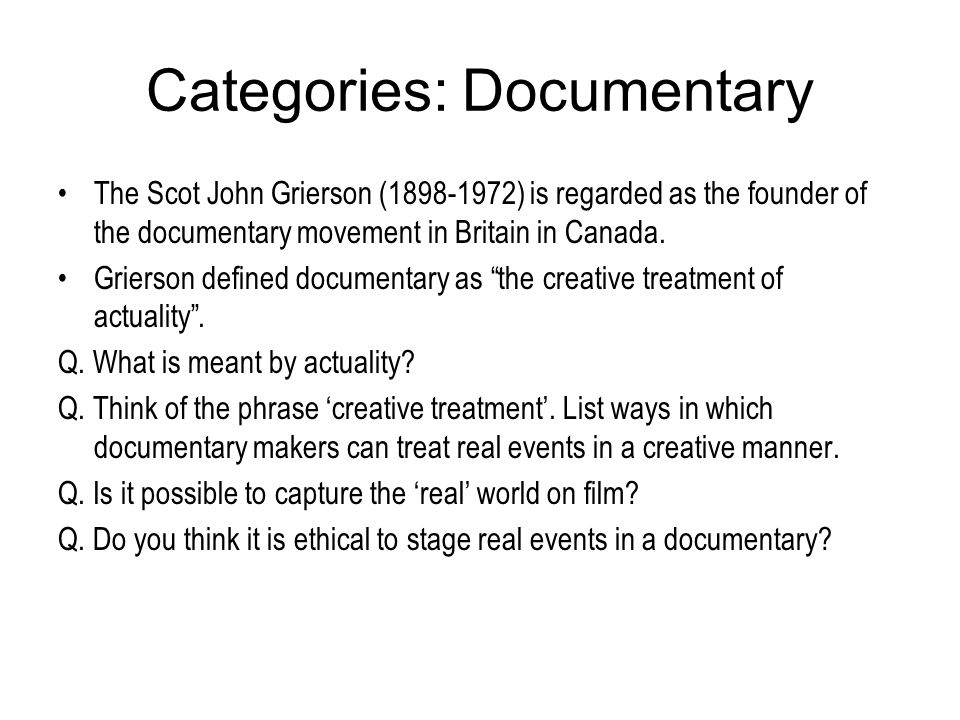 Categories: Documentary The Scot John Grierson (1898-1972) is regarded as the founder of the documentary movement in Britain in Canada. Grierson defin