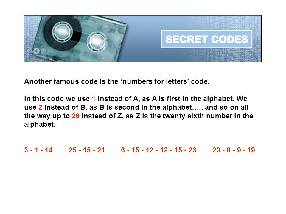 Another famous code is the numbers for letters code. In this code we use 1 instead of A, as A is first in the alphabet. We use 2 instead of B, as B is