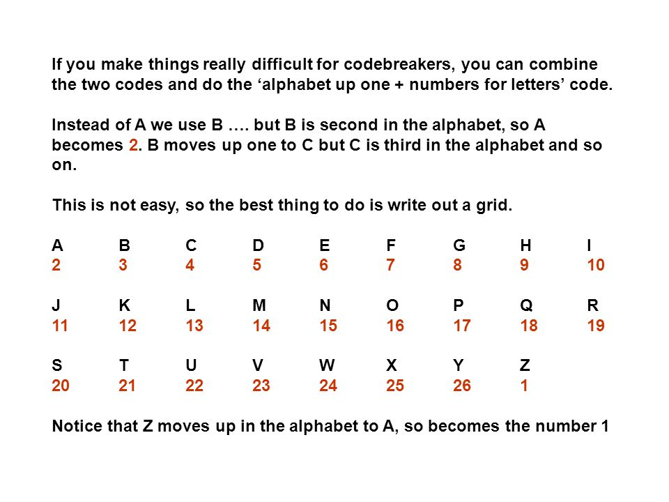 If you make things really difficult for codebreakers, you can combine the two codes and do the alphabet up one + numbers for letters code. Instead of