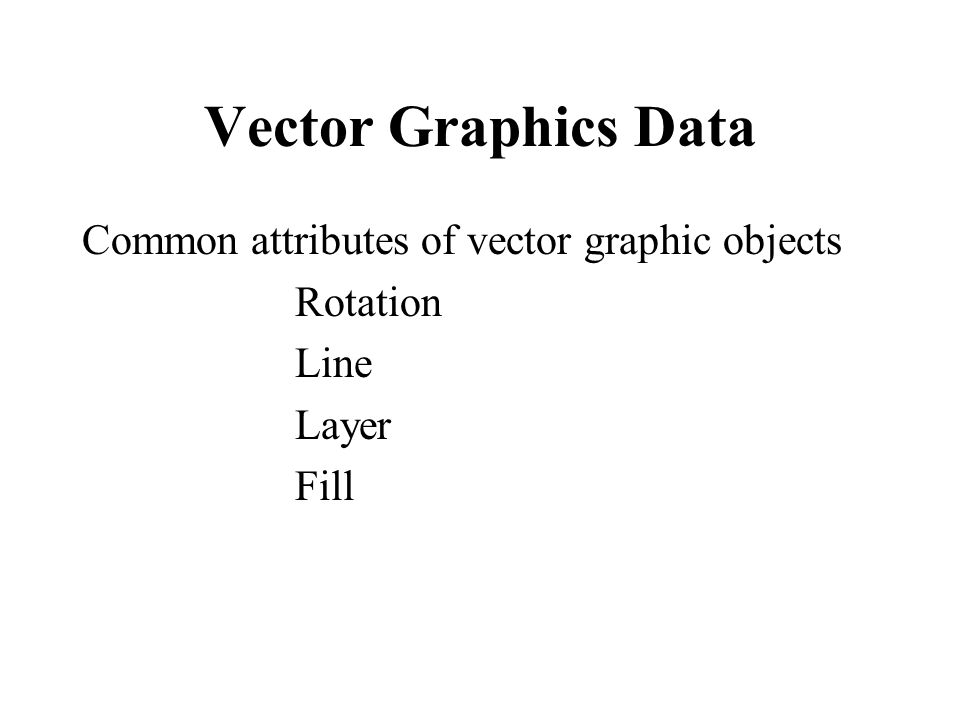 Vector Graphics Data Common attributes of vector graphic objects Rotation Line Layer Fill