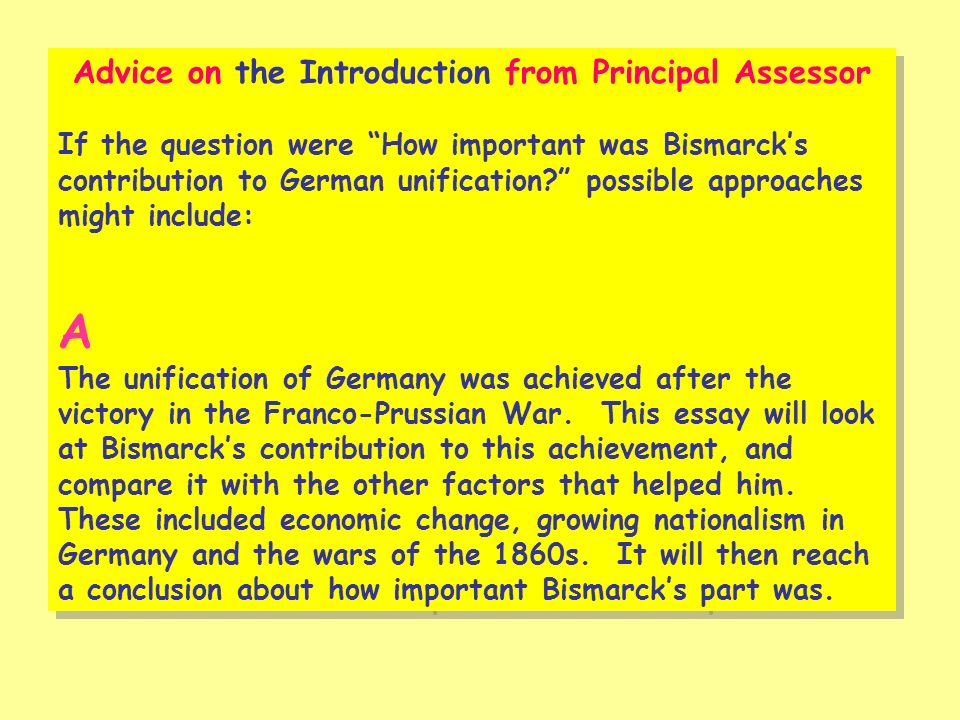 Advice on the Introduction from Principal Assessor If the question were How important was Bismarcks contribution to German unification? possible appro