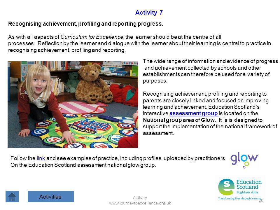 Activity www.journeytoexcellence.org.uk 20 Recognising achievement, profiling and reporting progress. As with all aspects of Curriculum for Excellence