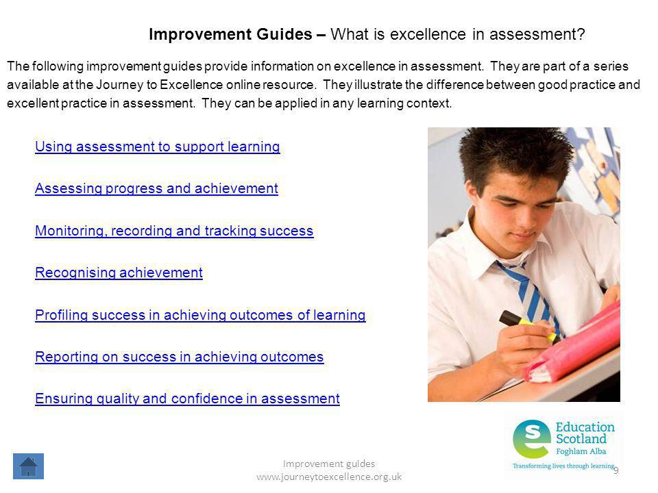 Improvement guides www.journeytoexcellence.org.uk 9 Improvement Guides – What is excellence in assessment? Using assessment to support learning Assess