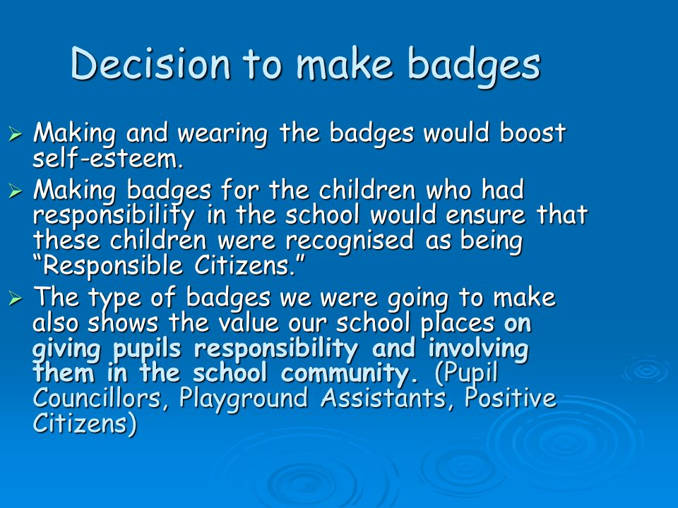 Decision to make badges Making and wearing the badges would boost self-esteem. Making and wearing the badges would boost self-esteem. Making badges fo