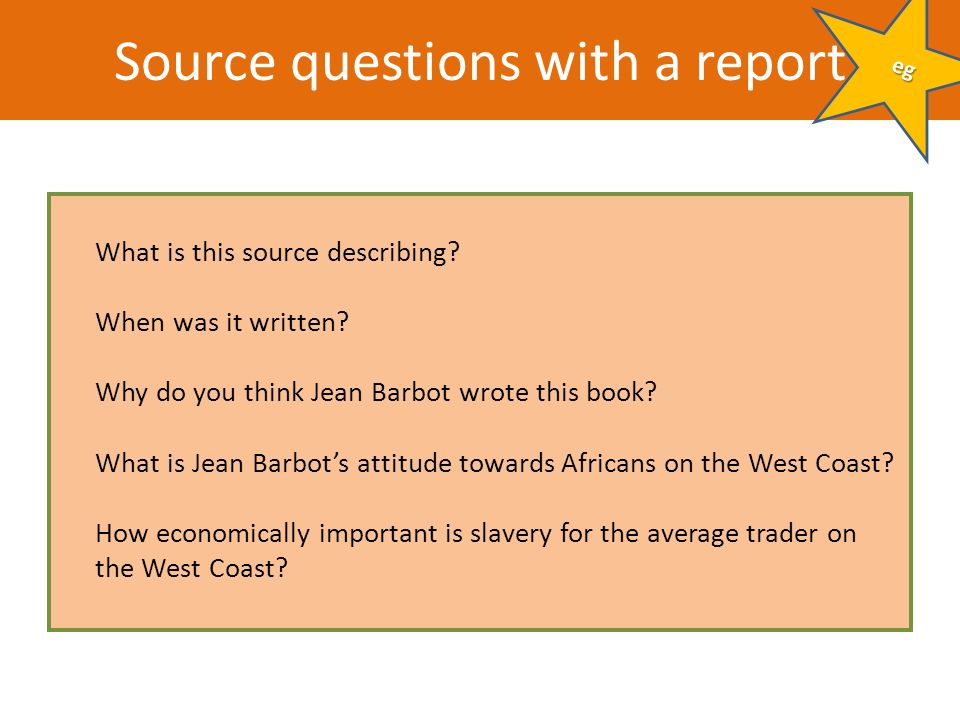 Source questions with a report What is this source describing? When was it written? Why do you think Jean Barbot wrote this book? What is Jean Barbots