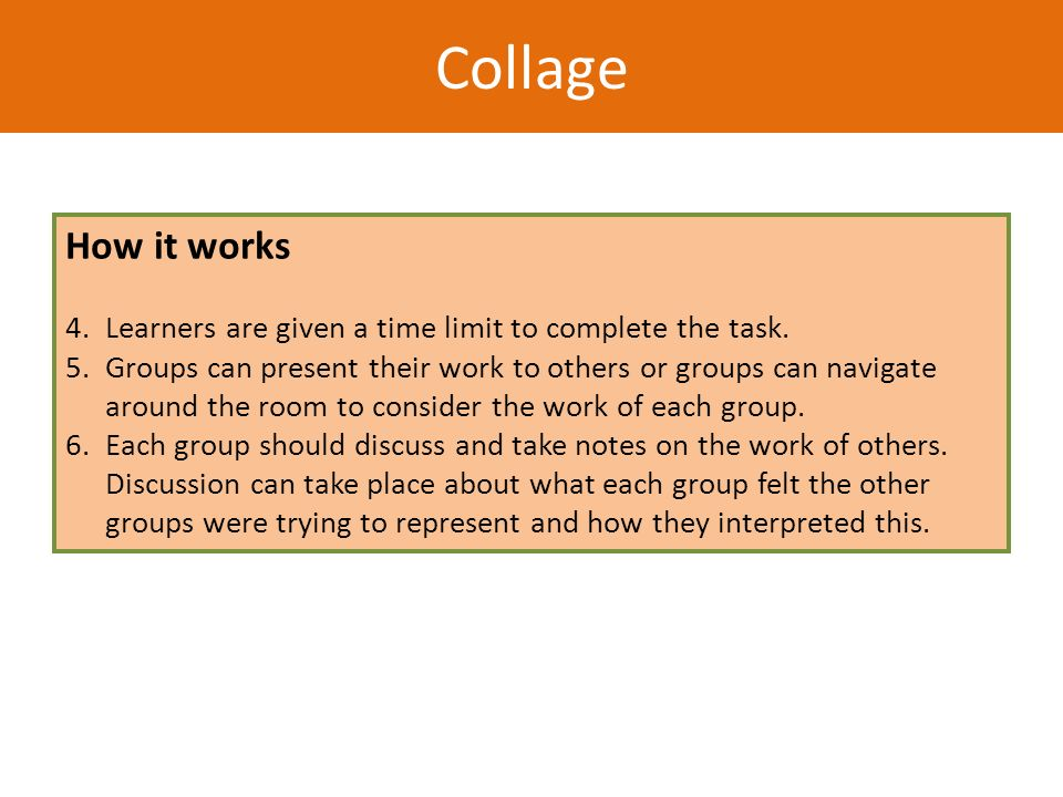 How it works 4.Learners are given a time limit to complete the task. 5.Groups can present their work to others or groups can navigate around the room