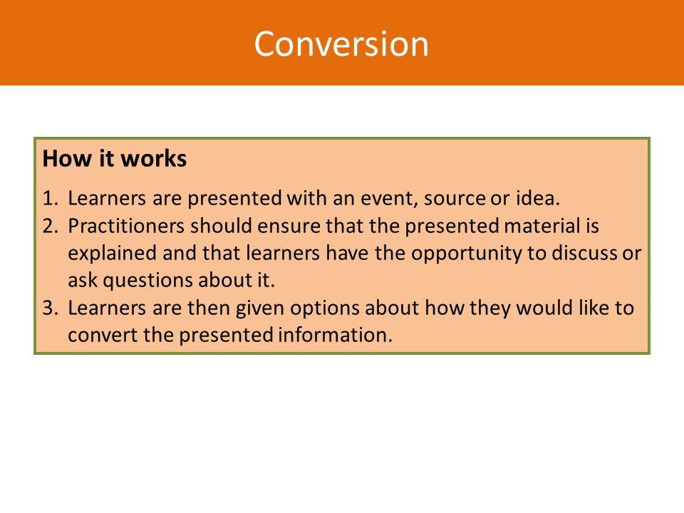 How it works 1.Learners are presented with an event, source or idea. 2.Practitioners should ensure that the presented material is explained and that l
