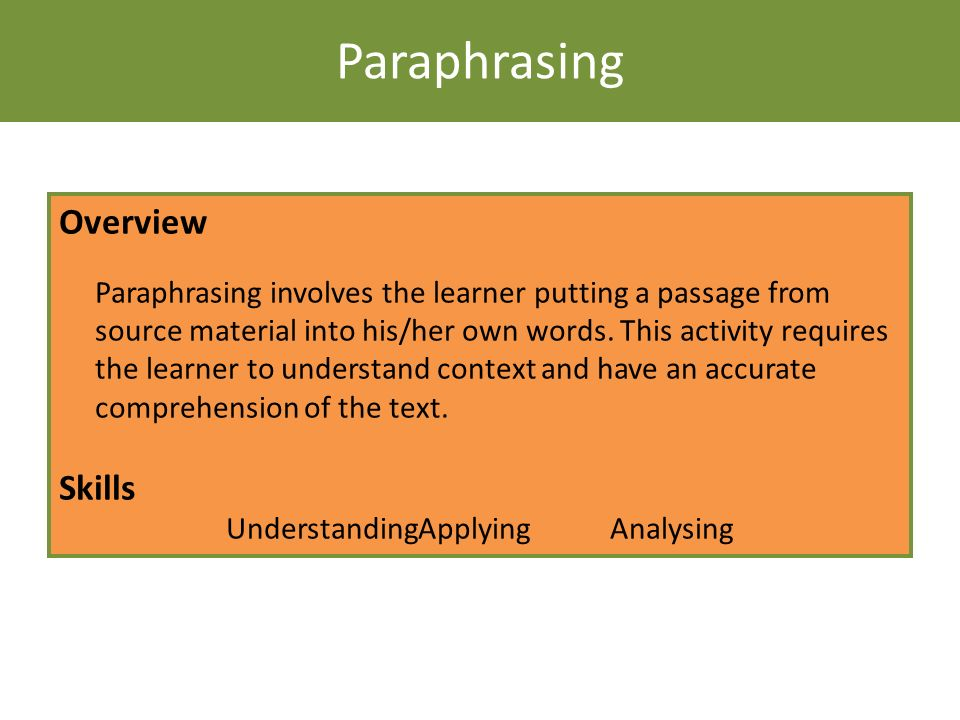 Paraphrasing Overview Paraphrasing involves the learner putting a passage from source material into his/her own words. This activity requires the lear