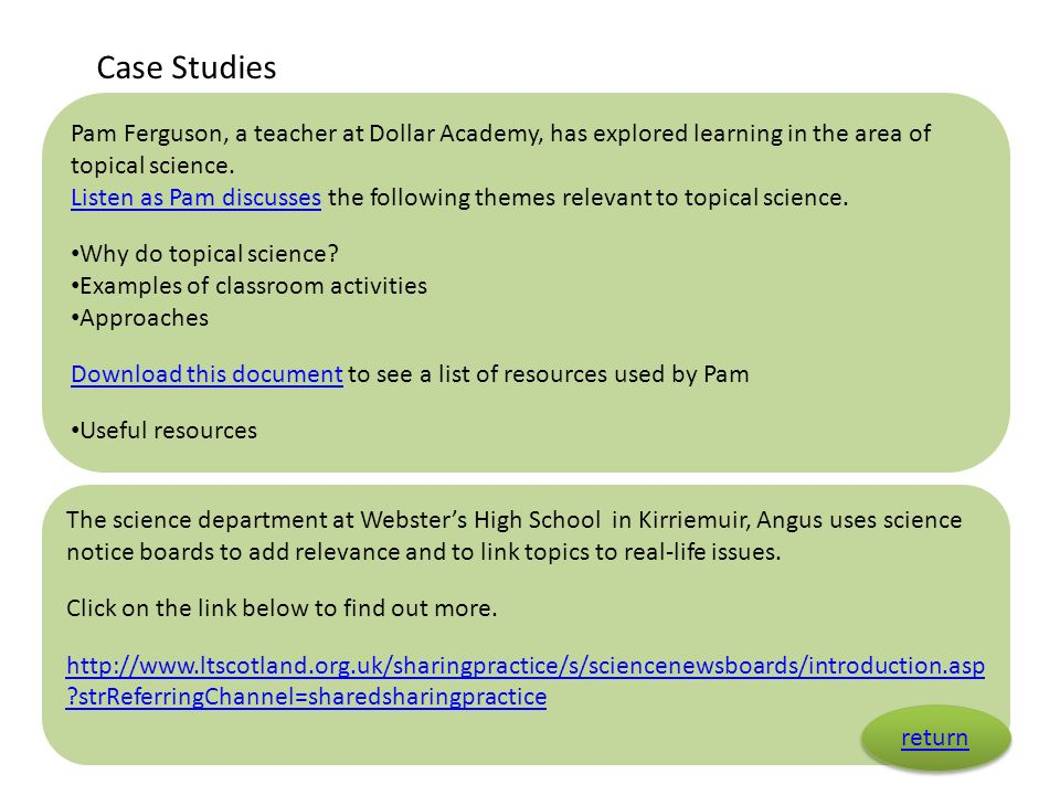 Case Studies Pam Ferguson, a teacher at Dollar Academy, has explored learning in the area of topical science. Listen as Pam discussesListen as Pam dis