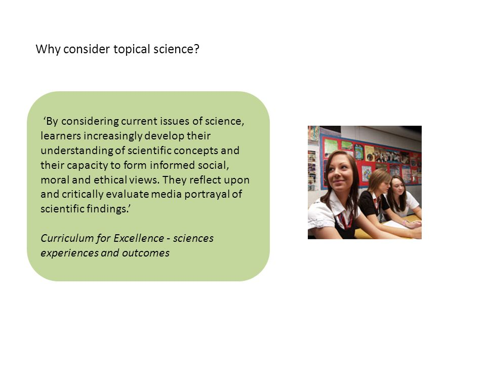 By considering current issues of science, learners increasingly develop their understanding of scientific concepts and their capacity to form informed