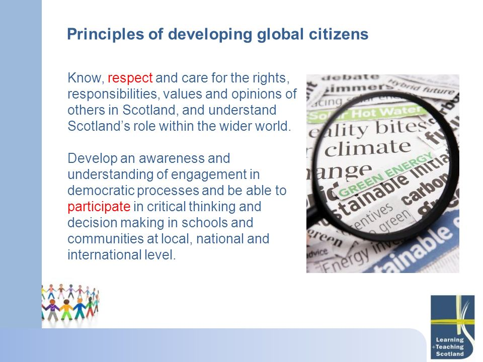 Know, respect and care for the rights, responsibilities, values and opinions of others in Scotland, and understand Scotlands role within the wider wor
