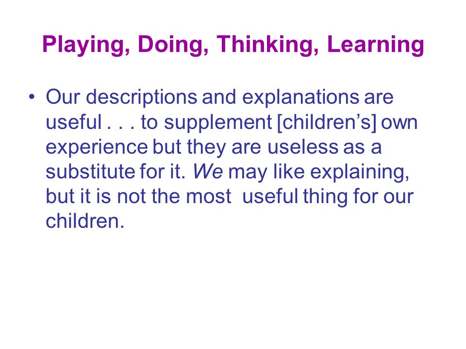 Playing, Doing, Thinking, Learning How do you learn to add up.
