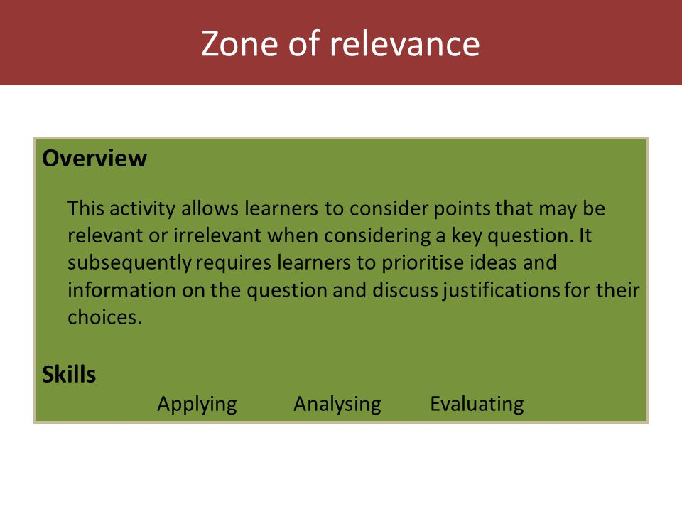 Zone of relevance Overview This activity allows learners to consider points that may be relevant or irrelevant when considering a key question.