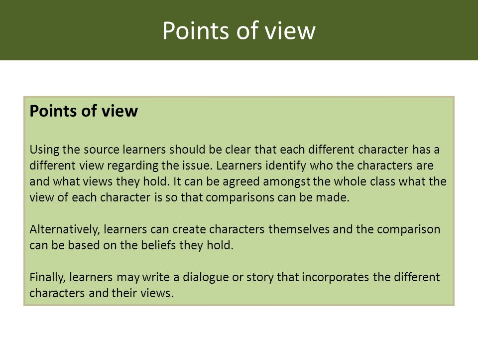 Points of view Using the source learners should be clear that each different character has a different view regarding the issue.
