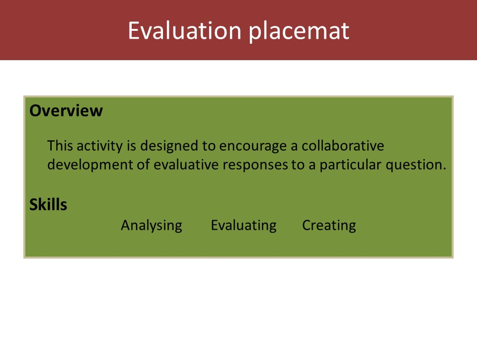 Evaluation placemat Overview This activity is designed to encourage a collaborative development of evaluative responses to a particular question.