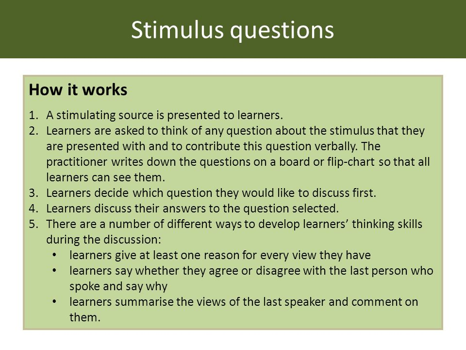 Stimulus questions How it works 1.A stimulating source is presented to learners.