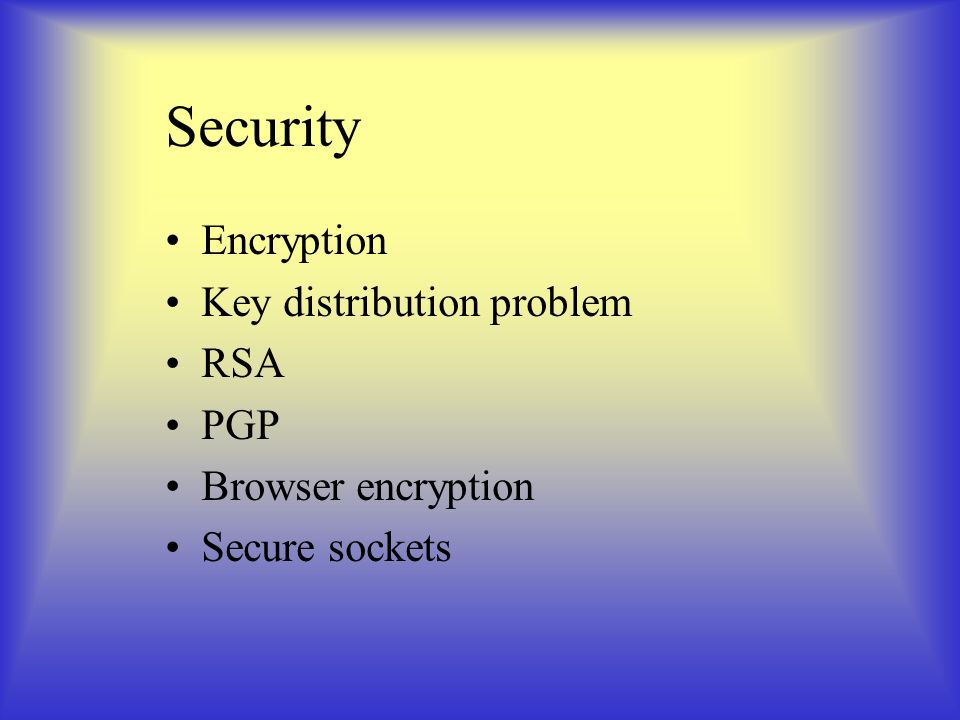 Security Encryption Key distribution problem RSA PGP Browser encryption Secure sockets