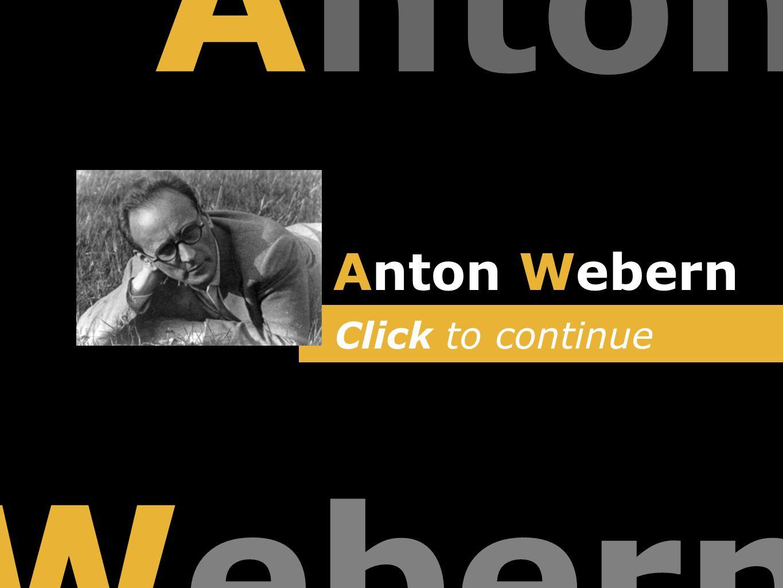 Anton Webern Click to continue Webern Anton