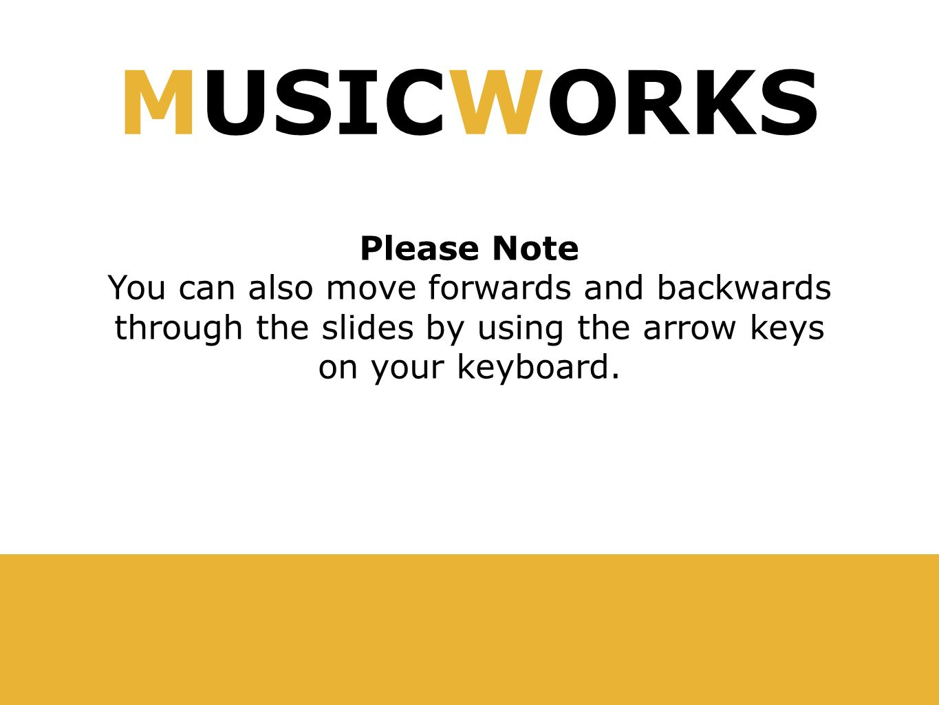 Please Note You can also move forwards and backwards through the slides by using the arrow keys on your keyboard.
