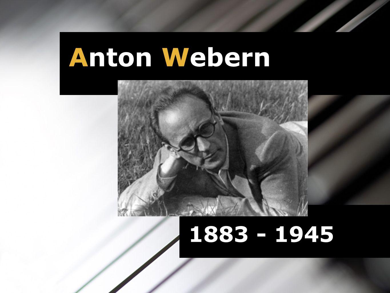 Anton Webern 1883 - 1945