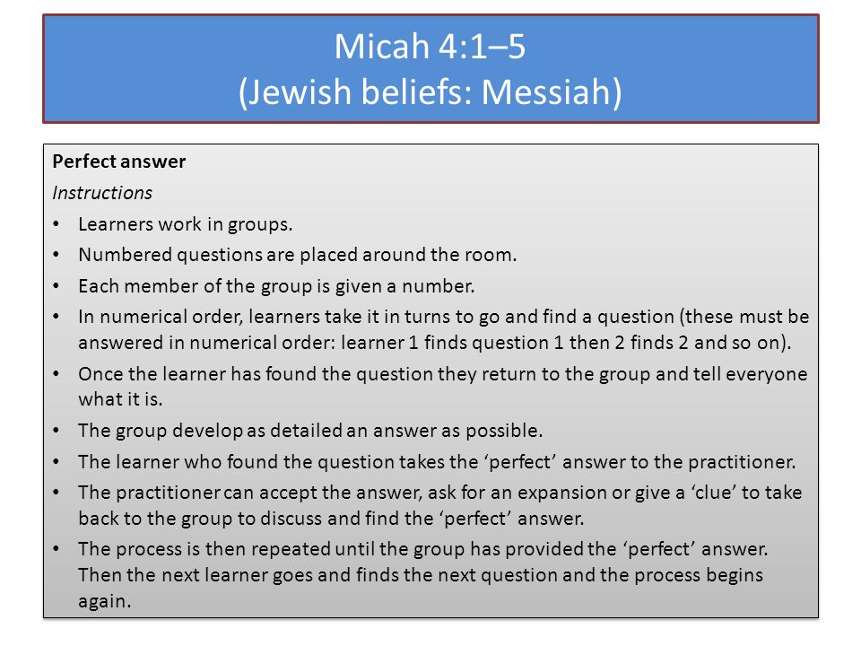Micah 4:1–5 (Jewish beliefs: Messiah) Perfect answer Instructions Learners work in groups.