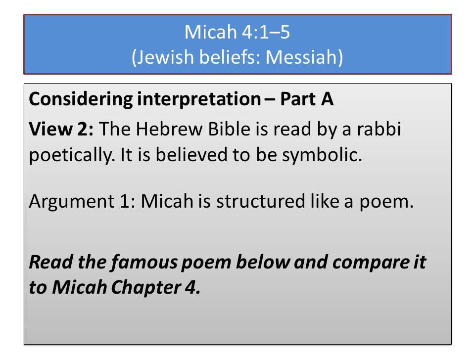 Micah 4:1–5 (Jewish beliefs: Messiah) Considering interpretation – Part A View 2: The Hebrew Bible is read by a rabbi poetically.