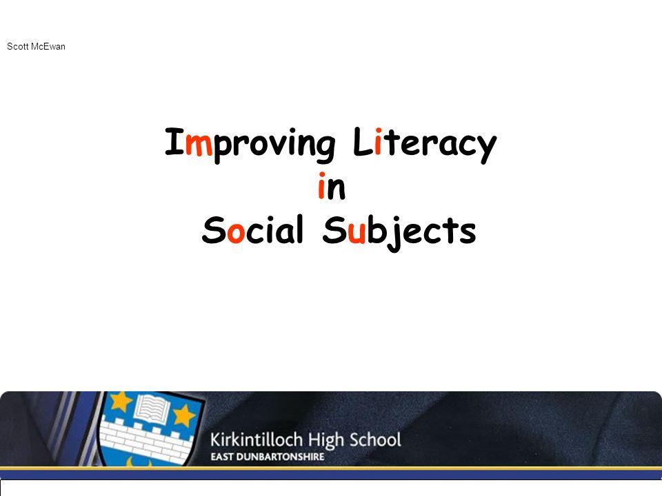 Improving Literacy in Social Subjects Scott McEwan