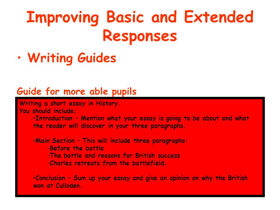 Improving Basic and Extended Responses Writing Guides Guide for more able pupils Writing a short essay in History. You should include; Introduction –