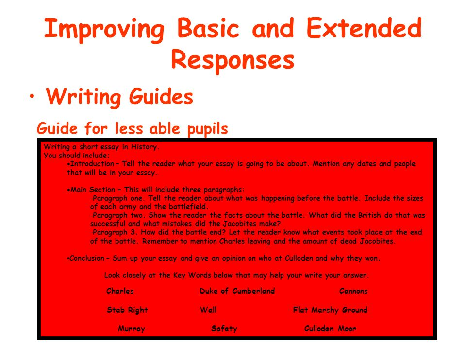 Improving Basic and Extended Responses Writing Guides Guide for less able pupils Writing a short essay in History.