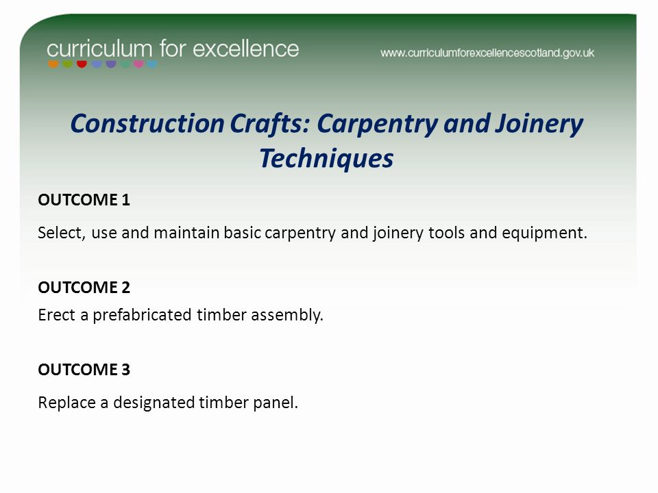 OUTCOME 1 Select, use and maintain basic carpentry and joinery tools and equipment.