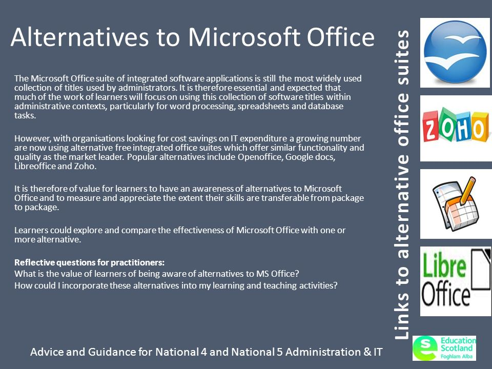 Advice and Guidance for National 4 and National 5 Administration & IT Alternatives to Microsoft Office The Microsoft Office suite of integrated softwa