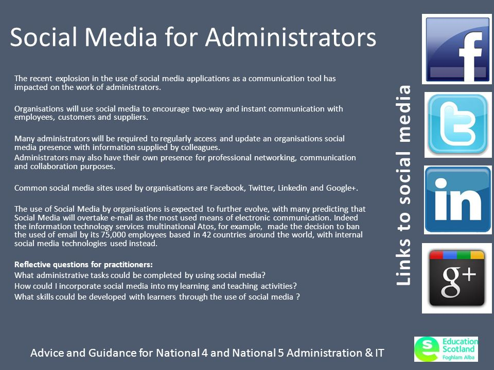 Advice and Guidance for National 4 and National 5 Administration & IT Social Media for Administrators The recent explosion in the use of social media applications as a communication tool has impacted on the work of administrators.