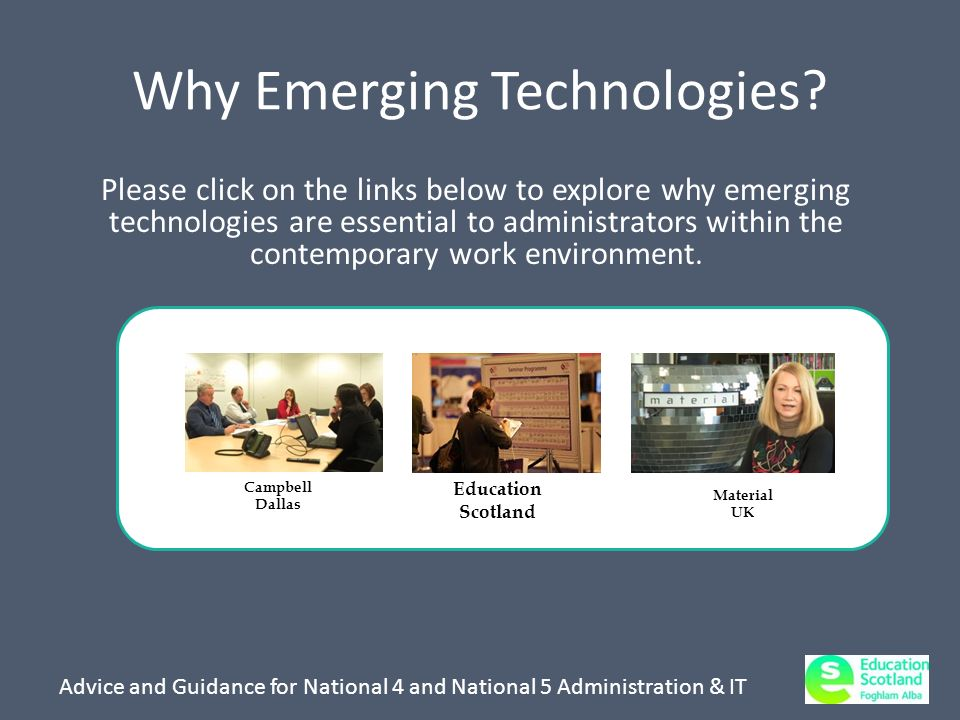 Advice and Guidance for National 4 and National 5 Administration & IT Why Emerging Technologies.