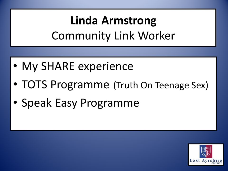 My SHARE experience TOTS Programme (Truth On Teenage Sex) Speak Easy Programme Linda Armstrong Community Link Worker