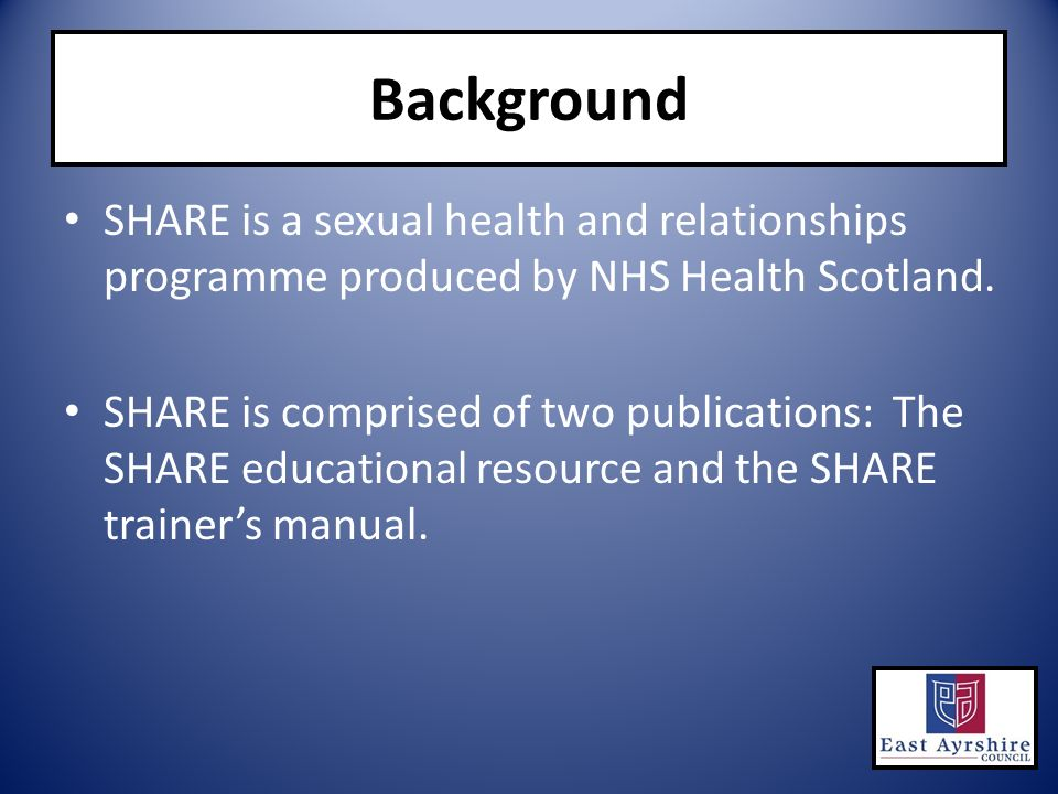 Background SHARE is a sexual health and relationships programme produced by NHS Health Scotland.