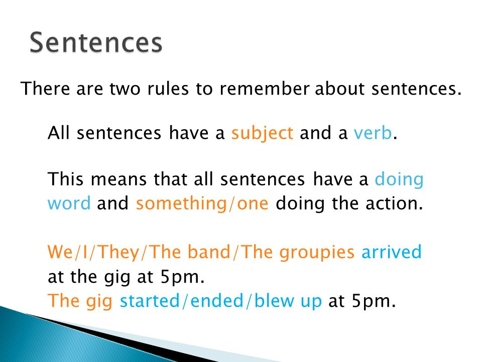 There are two rules to remember about sentences. All sentences have a subject and a verb.
