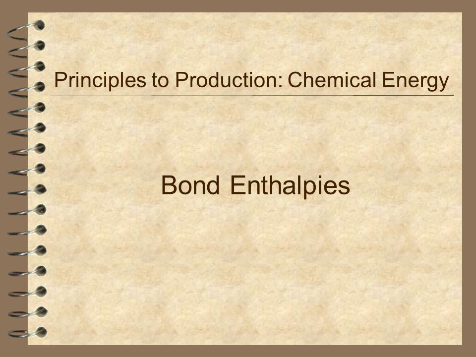 Bond Enthalpies Principles to Production: Chemical Energy