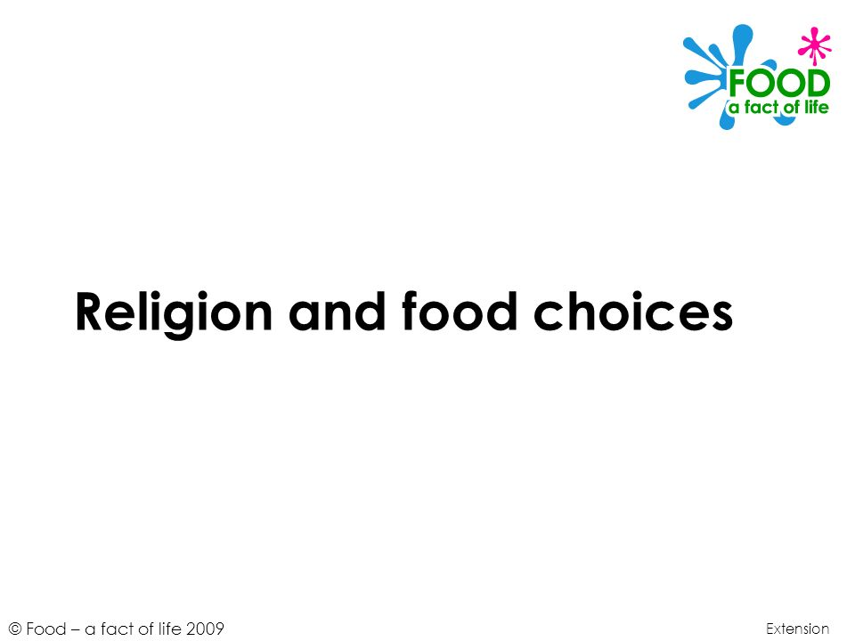© Food – a fact of life 2009 Learning objectives To understand that people choose different foods due to their religion.