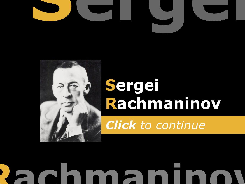 Click to continue Rachmaninov Sergei Rachmaninov