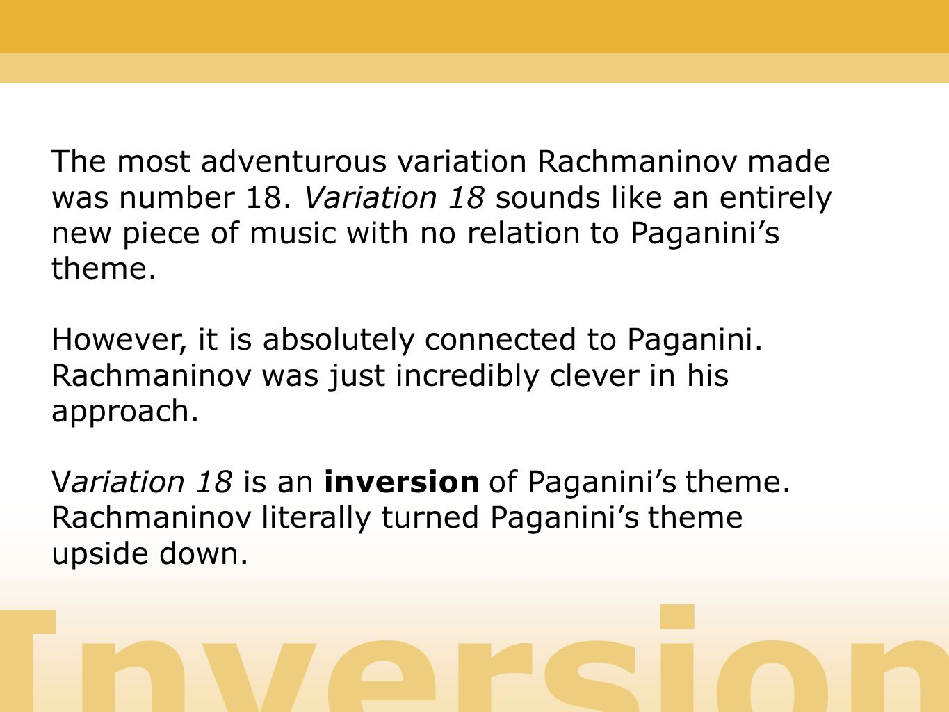 Inversion The most adventurous variation Rachmaninov made was number 18.