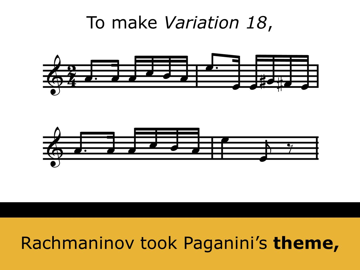 Rachmaninov took Paganinis theme, To make Variation 18,