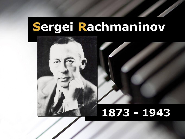 1873 - 1943 Sergei Rachmaninov