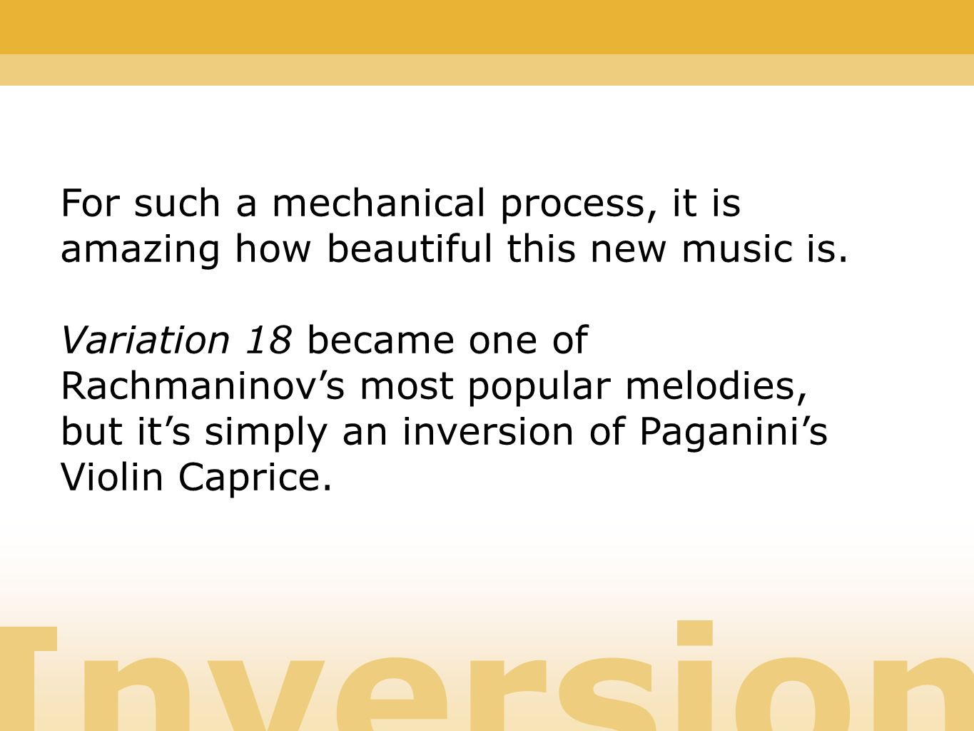 Inversion For such a mechanical process, it is amazing how beautiful this new music is.
