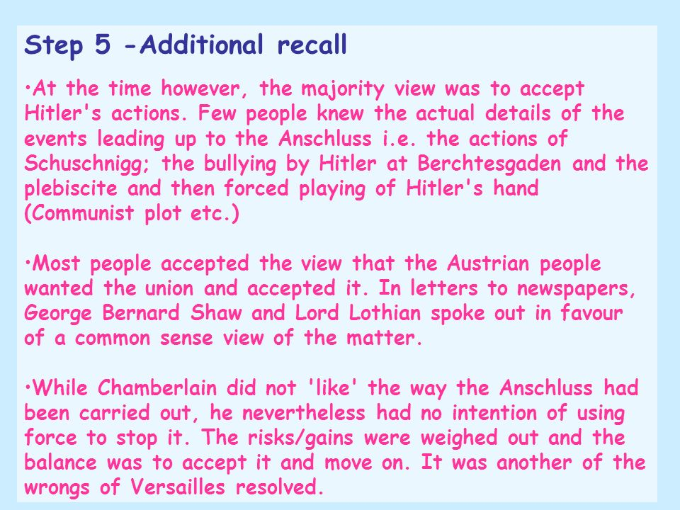 Step 5 -Additional recall At the time however, the majority view was to accept Hitler's actions. Few people knew the actual details of the events lead