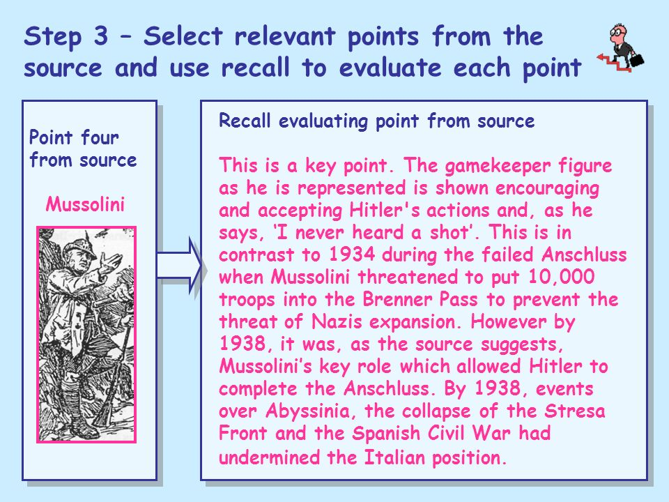 Step 3 – Select relevant points from the source and use recall to evaluate each point Point four from source Mussolini Recall evaluating point from so